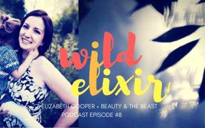 Episode #8 :: Beauty & the Beast + Elizabeth Cooper