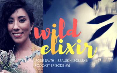 Episode #16 :: Sealskin, Soulskin + Sofia Rose Smith