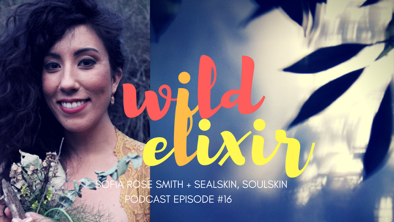 Episode #16: Sealskin, Soulskin + Sofia Rose Smith