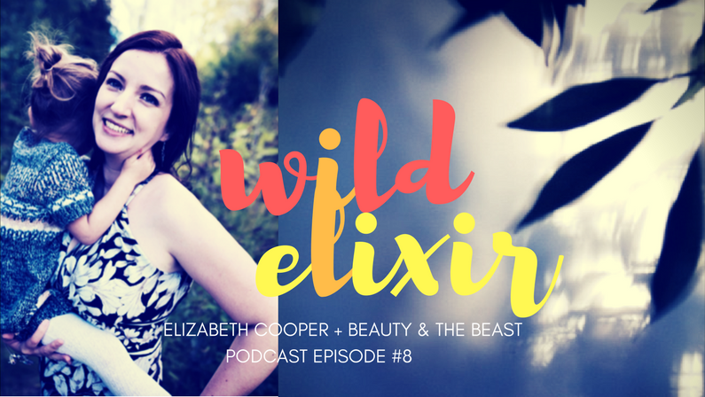 Episode #8 :: Beauty & the Beast + Elizabeth Cooper
