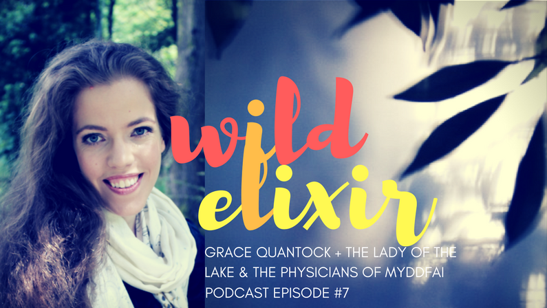 Episode #7 :: The Lady of the Lake & the Physicians of Myddfai + Grace Quantock