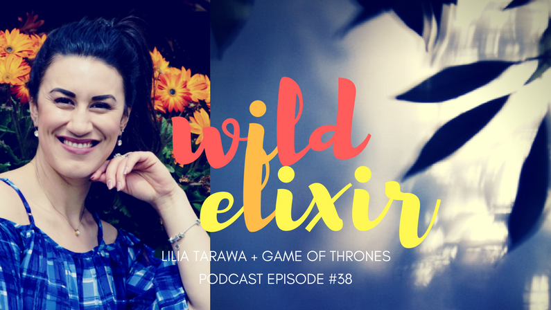 Episode #38 :: Game of Thrones + Lilia Tarawa