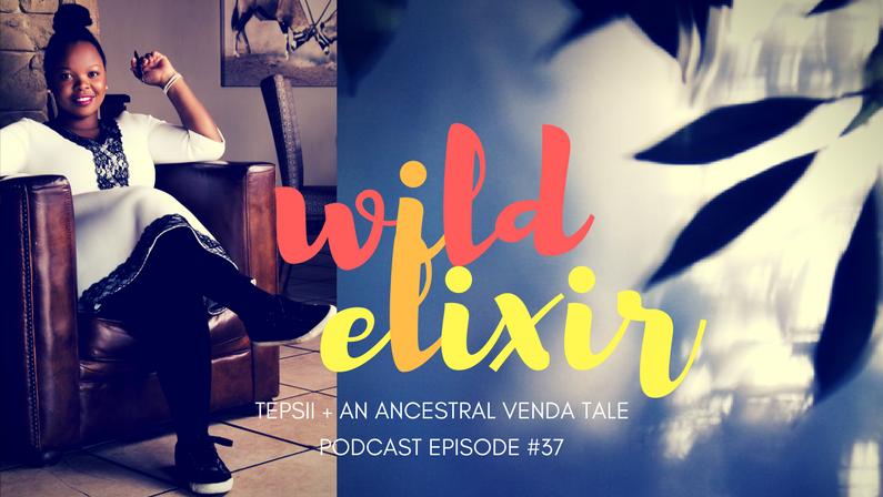Episode #37 :: An Ancestral Venda Tale + Tepsii