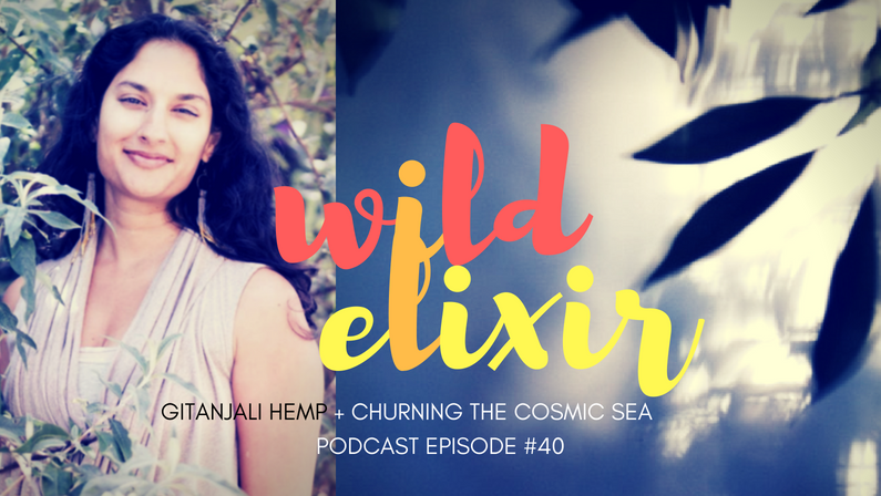 Episode #40 :: Churning The Cosmic Sea + Gitanjali Hemp