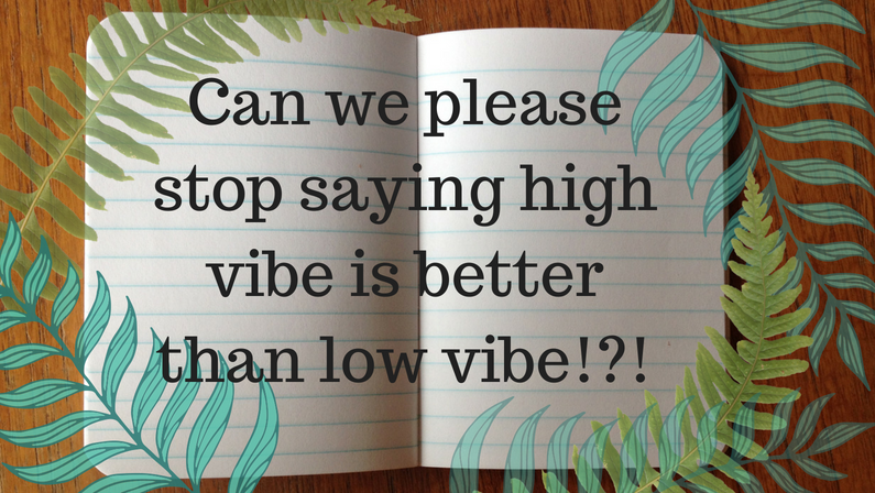Having a high vibration is not better than low vibe