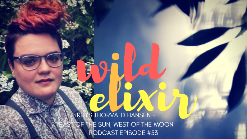 53 :: East of the Sun, West of the Moon + Rhys Thorvald Hansen