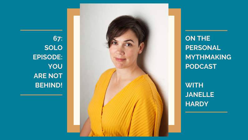 67: You are not behind – solo episode with Janelle Hardy