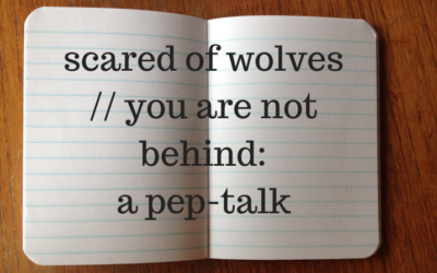 Scared of wolves // you are not behind: a pep-talk
